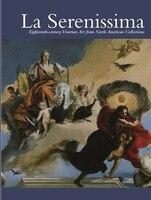 La Serenissima: Eighteenth-century Venetian Art from North American Collections