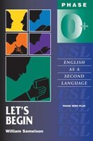 Let's Begin: Phase Zero Plus: English As A Second Language