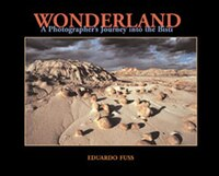 Wonderland: A Photographers Journey in the Bisti