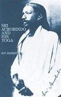 Sri Aurobindo And His Yoga