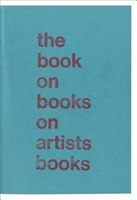 The Book on Books on Artists Books: Second Expanded Edition
