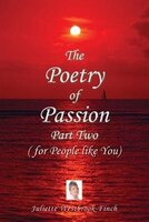 The Poetry of Passion Part Two (for People like You)