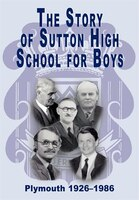 The Story Of Sutton High School For Boys, Plymouth, 1926-1986