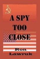 A Spy Too Close