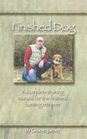 Finished Dog: A complete training manual for the finished hunting retriever