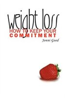 Weight Loss:  How To Keep Your Commitment
