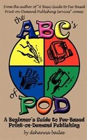 The Abc's Of Pod:  A Beginner's Guide To Fee-based Print-on-demand Publishing