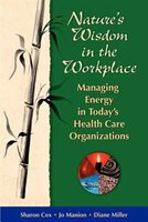 Nature's Wisdom in the Workplace:  Managing Energy in Today's Health Care Organizations