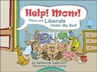 Help! Mom! There Are Liberals Under My Bed