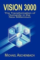 Vision 3000:  The Transformation Of Humanity In The New Millenium