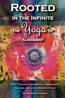 Rooted In The Infinite:  The Yoga Of Alignment