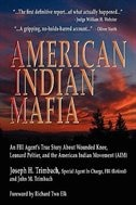 American Indian Mafia: An Fbi Agent's True Story About Wounded Knee, Leonard Peltier, And The American Indian Movement