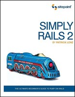 Simply Rails 2.0: The Ultimate Beginner's Guide To Ruby On Rails