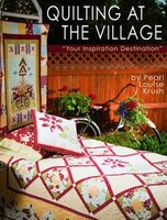 Quilting at the Village: Your Inspiration Destination