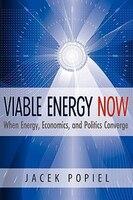 Viable Energy Now: When Energy, Economics, and Politics Converge