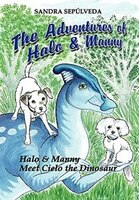 The Adventures Of Halo & Manny: Halo & Manny Meet Cielo The Dinosaur - Sandra Sepulveda