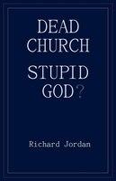 Dead Church. Stupid God?