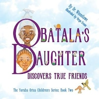 From the ancient stories of the West African Yoruba people comes the colorful children''s picture book Obatala''s Daughter Discovers True Friends