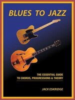 Blues To Jazz: The Essential Guide To Chords, Progression & Theory