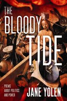 The Bloody Tide: Poems About Politics And Power