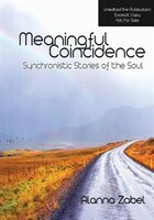 Meaningful Coincidence: Synchronistic Stories of the Soul