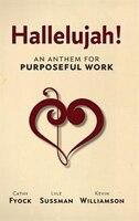 Hallelujah!: An Anthem for Purposeful Work