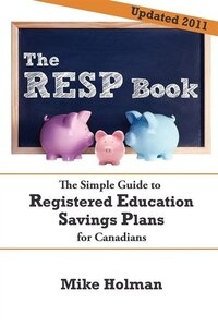 The Resp Book: The Simple Guide To Registered Education Savings Plans For Canadians