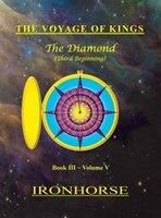 The Voyage of Kings: The Diamond (Third Beginning) Book III Volume V