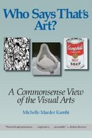 Who Says That's Art?: A Commonsense View of the Visual Arts