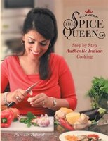 Parveen The Spice Queen: Step by Step Authentic Indian Cooking