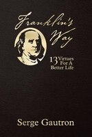 Franklin's Way: 13 Virtues For A Better Life