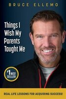 Things I Wish My Parents Taught Me: Real Life Lessons for Acquiring Success