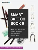 Smart Sketch Book 9: Oogie Art's step-by-step guide to rendering hair in charcoal and pastel