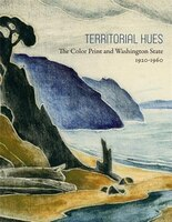 Territorial Hues: The Color Print and Washington State, 1920-1960
