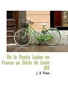 De la Poésie Latine en France au Siècle de Louis XIV