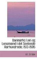 Danmarks Len og Lensmaend i det Sextende Aarhundrede: 1513-1595