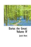 Darius the Great: Volume IV