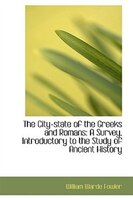 The City-state of the Greeks and Romans: A Survey, Introductory to the Study of Ancient History