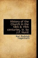 History of the Church in the 18th & 19th centuries, tr. by J.F. Hurst