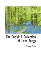The Cupid: A Collection of Love Songs