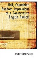 Hail, Columbia!: Random Impressions of a Conservative English Radical