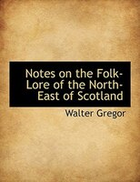 Notes on the Folk-Lore of the North-East of Scotland