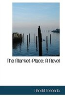The Market-Place: A Novel