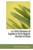 Le Notti Romane al Sepolcro De'Schipioni: Recate in Rima