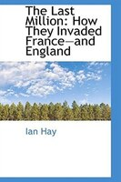 The Last Million: How They Invaded Franceand England