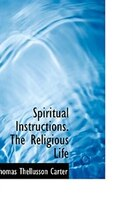 Spiritual Instructions. The Religious Life