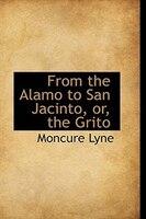 From the Alamo to San Jacinto, or, the Grito
