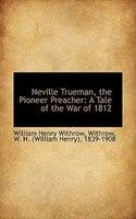 Neville Trueman, the Pioneer Preacher: A Tale of the War of 1812