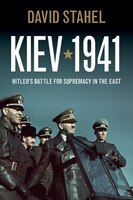 Kiev 1941: Hitlers Battle for Supremacy in the East