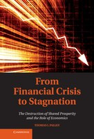 From Financial Crisis to Stagnation: The Destruction of Shared Prosperity and the Role of Economics